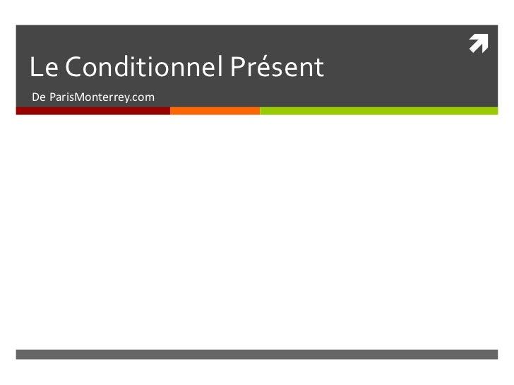 Le Conditionnel PrésentDe ParisMonterrey.com