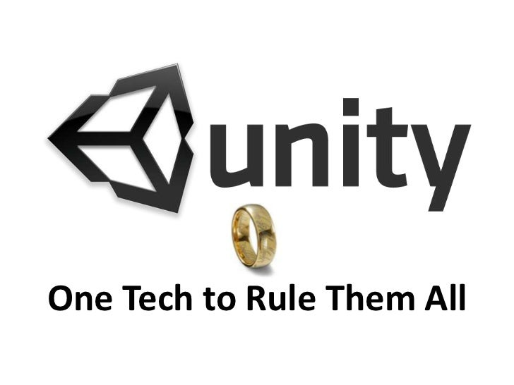 Unity: One Tech To Rule Them All