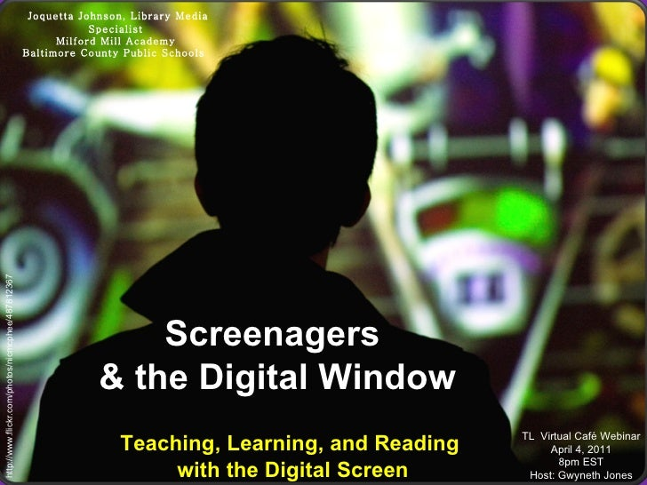 http://www.flickr.com/photos/nicmcphee/487812367 Screenagers  & the Digital Window Teaching, Learning, and Reading  with t...