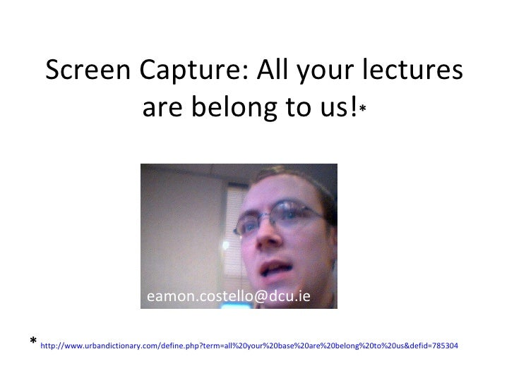 Screen Capture: All your lectures are belong to us! * *   http://www.urbandictionary.com/define.php?term=all%20your%20base...