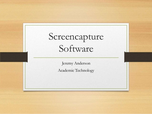 Screencapture  Software    Jeremy Anderson  Academic Technology