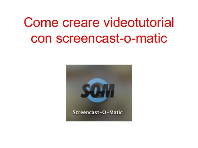 Come creare videotutorial con screencast-o-matic