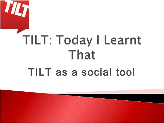 TILT as a social tool