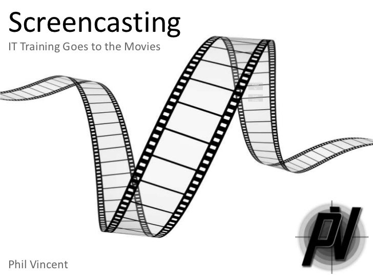 ScreencastingIT Training Goes to the Movies<br />Activity<br />Summary<br />Phil Vincent<br />