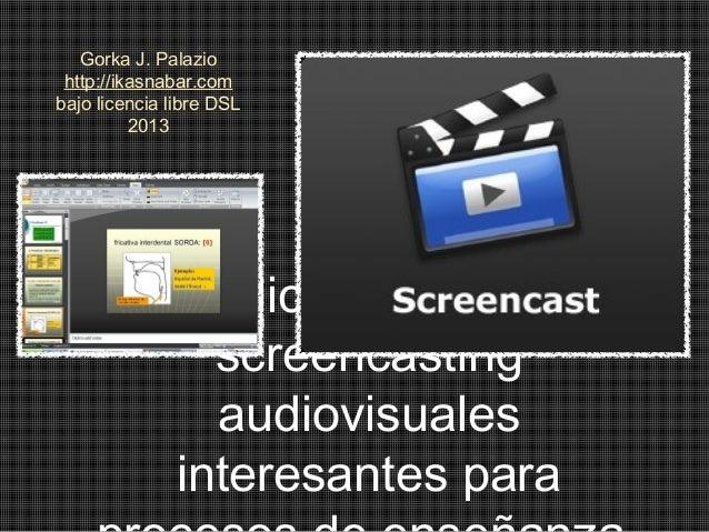 Aplicaciones descreencastingaudiovisualesinteresantes paraGorka J. Palaziohttp://ikasnabar.combajo licencia libre DSL2013