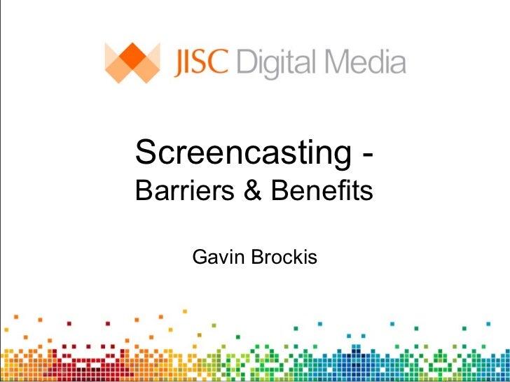Screencasting - Barriers & Benefits Gavin Brockis