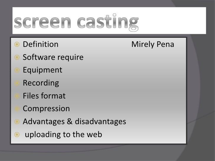 screen casting<br />Definition                                    Mirely Pena<br />Software require<br />Equipment<br />Re...