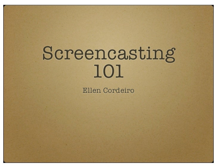 Screencasting     101   Ellen Cordeiro