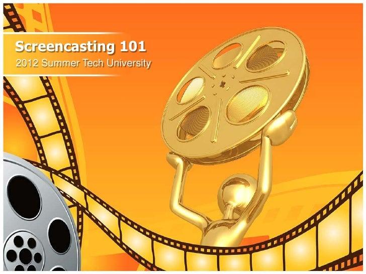 Screencasting 1012012 Summer Tech University