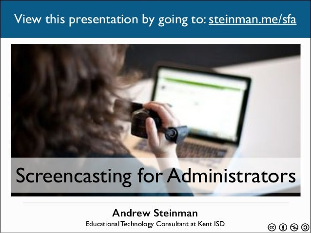 View this presentation by going to: steinman.me/sfa  Screencasting for Administrators Andrew Steinman