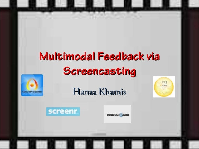 Multimodal Feedback via    Screencasting      Hanaa Khamis