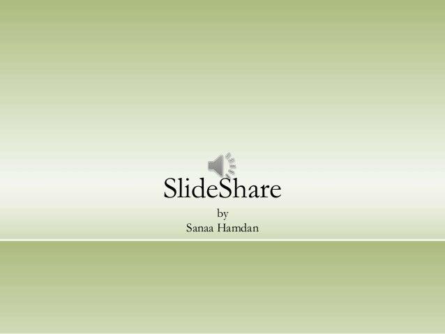 SlideShare       by Sanaa Hamdan