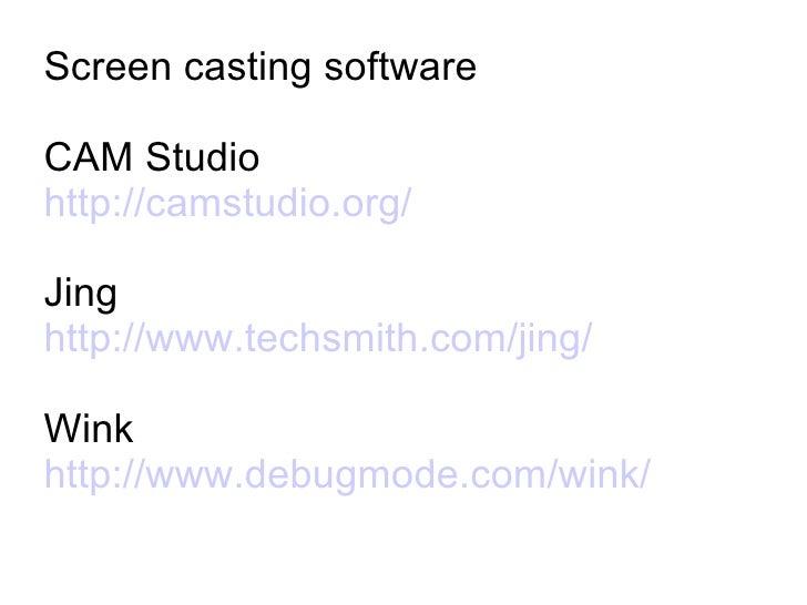 Screen casting software CAM Studio http://camstudio.org/ Jing http://www.techsmith.com/jing/ Wink http://www.debugmode.com...
