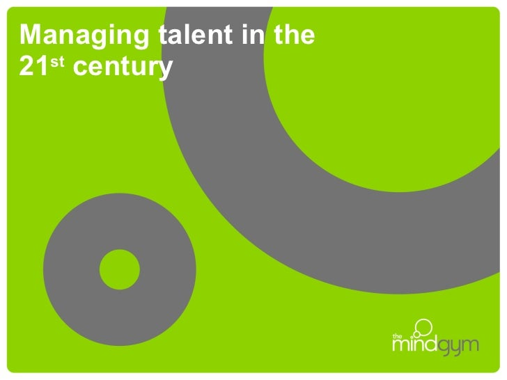 Managing talent in the 21 st  century