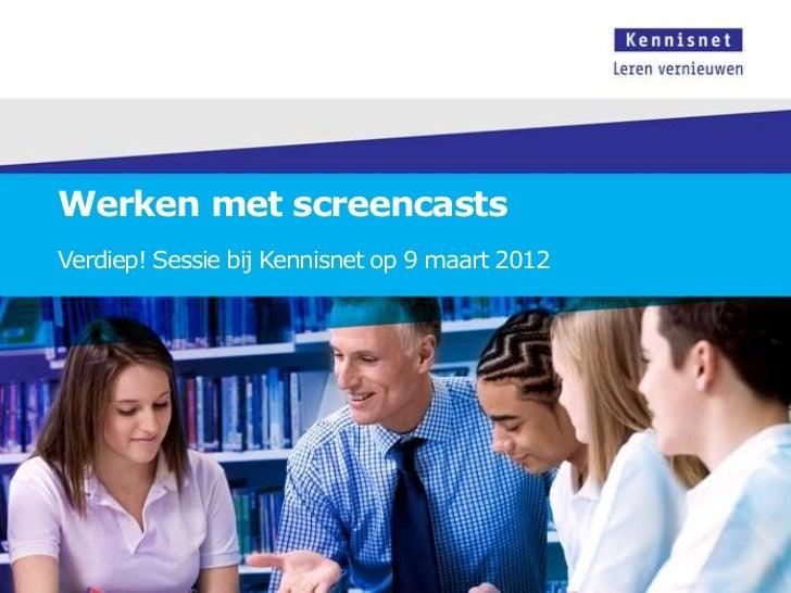 Werken met screencastsVerdiep! Sessie bij Kennisnet op 9 maart 2012