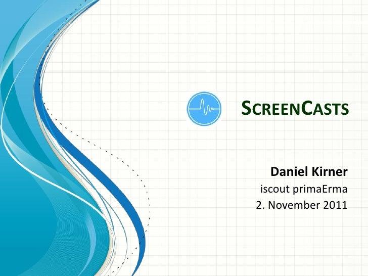 SCREENCASTS   Daniel Kirner  iscout primaErma 2. November 2011
