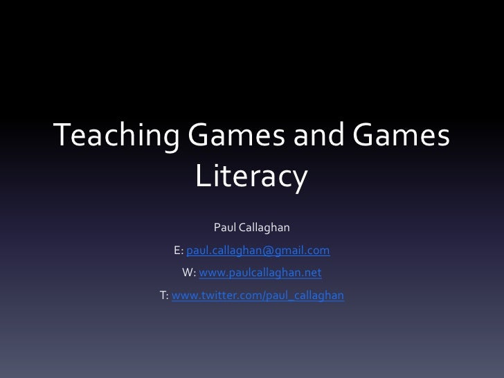 Teaching Games and Games         Literacy               Paul Callaghan        E: paul.callaghan@gmail.com          W: www....