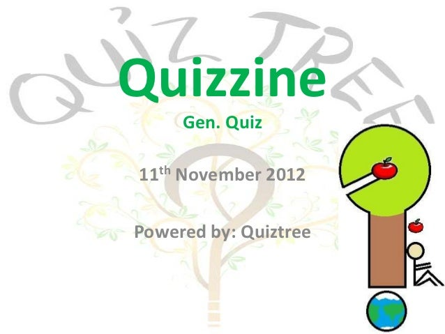 Quizzine     Gen. Quiz11th November 2012Powered by: Quiztree