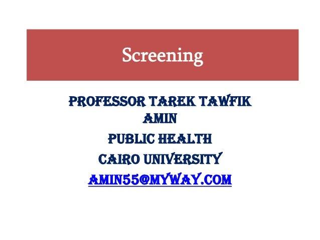 Screening Professor Tarek Tawfik Amin Public Health Cairo University amin55@myway.com