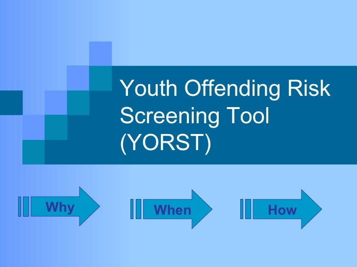 Youth Offending Risk Screening Tool (YORST) Why When How