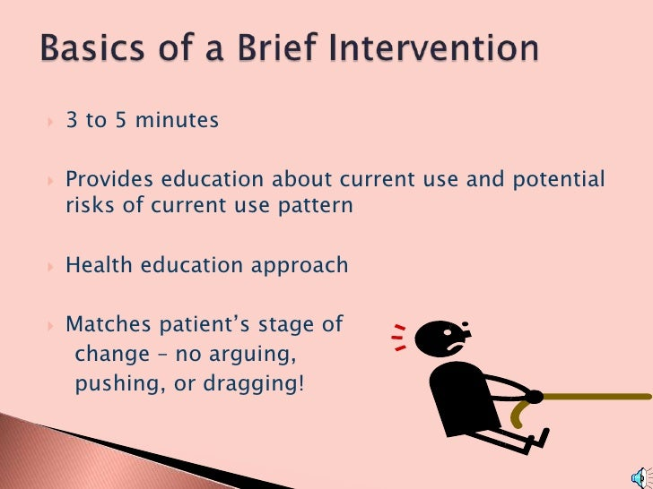 3 to 5 minutes<br />Provides education about current use and potential risks of current use pattern<br />Health education ...