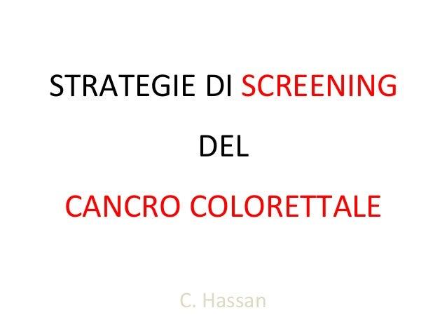 STRATEGIE DI SCREENING DEL CANCRO COLORETTALE C. Hassan