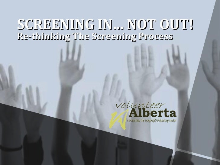 SCREENING IN… NOT OUT! Re-thinking The Screening Process