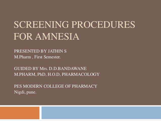 SCREENING PROCEDURES FOR AMNESIA PRESENTED BY JATHIN S M.Pharm , First Semester. GUIDED BY Mrs. D.D.BANDAWANE M.PHARM, PhD...