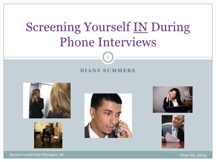 Diane Summers<br />Screening Yourself IN During Phone Interviews<br />1<br />Horizon Leadership Strategies, Inc.<br />June...