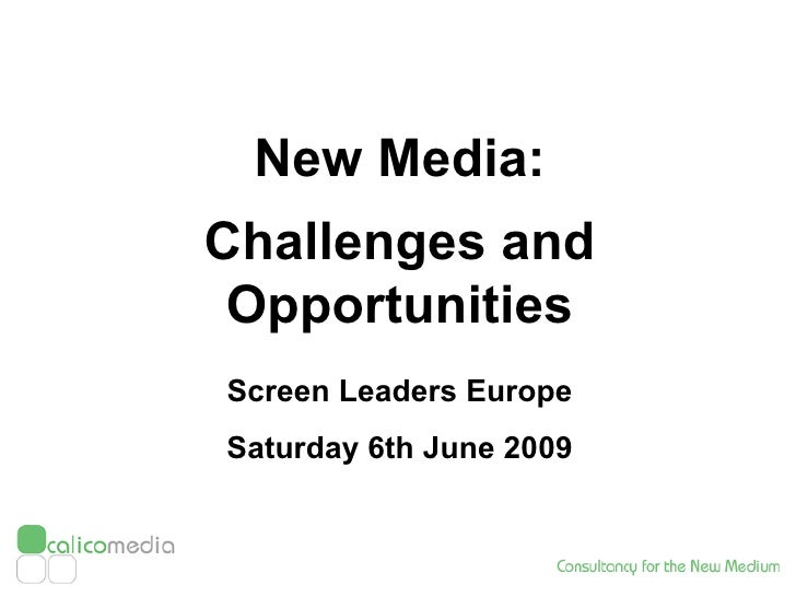 New Media: Challenges and Opportunities Screen Leaders Europe Saturday 6th June 2009