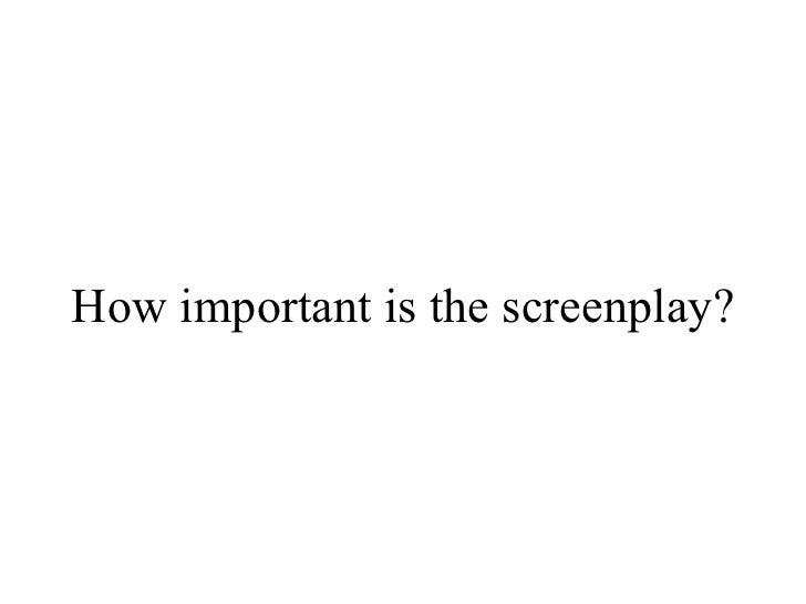 How important is the screenplay?