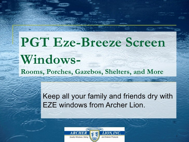 PGT Eze-Breeze ScreenWindows-Rooms, Porches, Gazebos, Shelters, and More      Keep all your family and friends dry with   ...