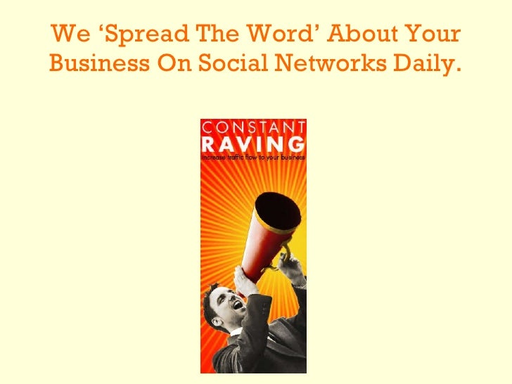 We 'Spread The Word' About Your Business On Social Networks Daily.