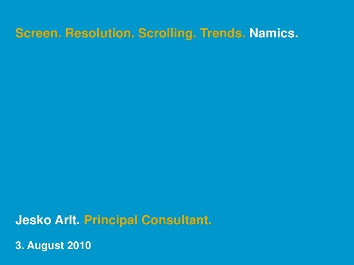 Screen. Resolution. Scrolling. Trends. Namics.<br />Jesko Arlt. Principal Consultant.<br />3. August 2010<br />