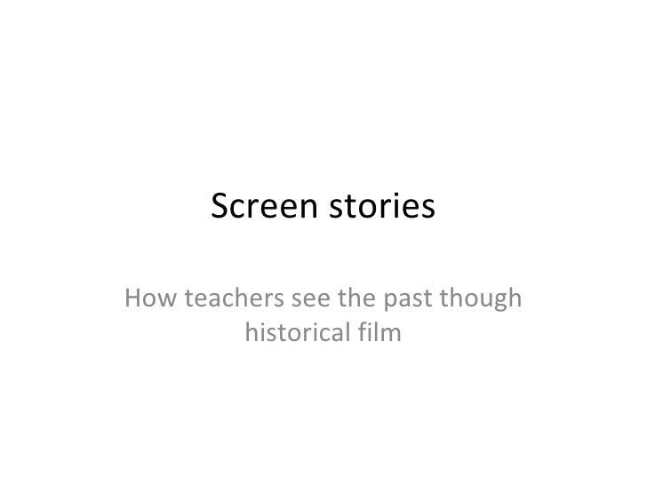 Screen stories How teachers see the past though historical film