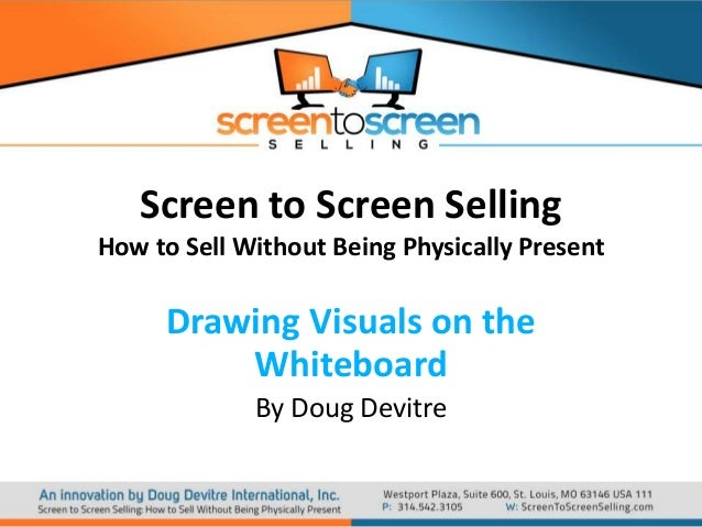 Screen to Screen Selling How to Sell Without Being Physically Present  Drawing Visuals on the Whiteboard By Doug Devitre
