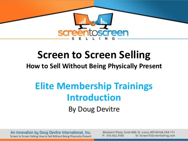 Screen to Screen Selling How to Sell Without Being Physically Present  Elite Membership Trainings Introduction By Doug Dev...