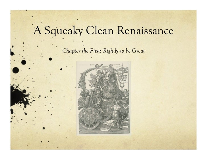 A Squeaky Clean Renaissance     Chapter the First: Rightly to be Great