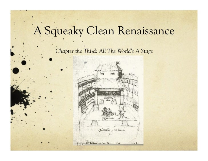 A Squeaky Clean Renaissance    Chapter the Third: All The World's A Stage