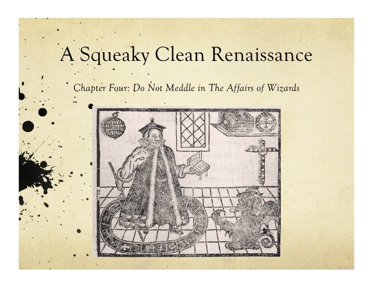 A Squeaky Clean Renaissance, Chapter 4: Do Not Meddle in the Affairs of Wizards
