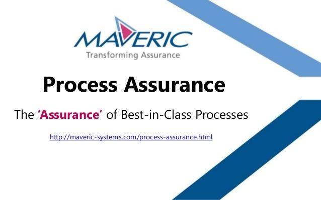 Process AssuranceThe 'Assurance' of Best-in-Class Processes      http://maveric-systems.com/process-assurance.html
