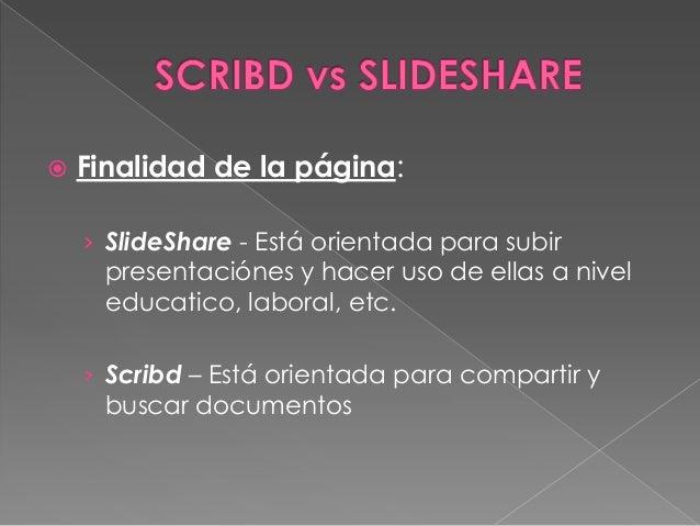    Finalidad de la página:    › SlideShare - Está orientada para subir      presentaciónes y hacer uso de ellas a nivel  ...