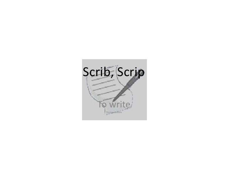Scrib, Scrip<br />To write<br />Thomas Gobble<br />