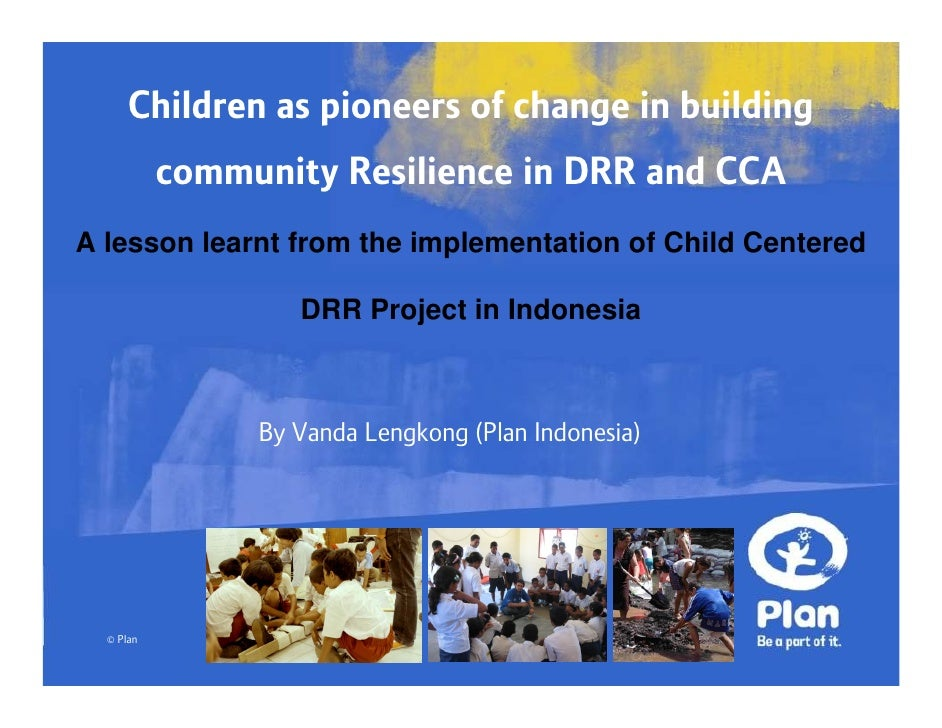Children as pioneers of change in building            community Resilience in DRR and CCA A lesson learnt from the impleme...