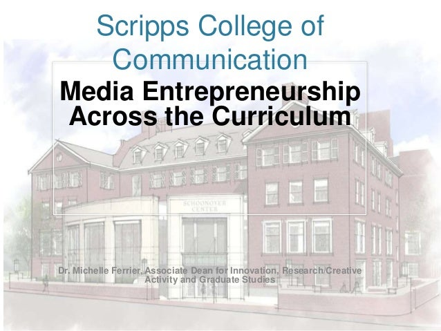 Scripps College of Communication Media Entrepreneurship Across the Curriculum  Dr. Michelle Ferrier, Associate Dean for In...