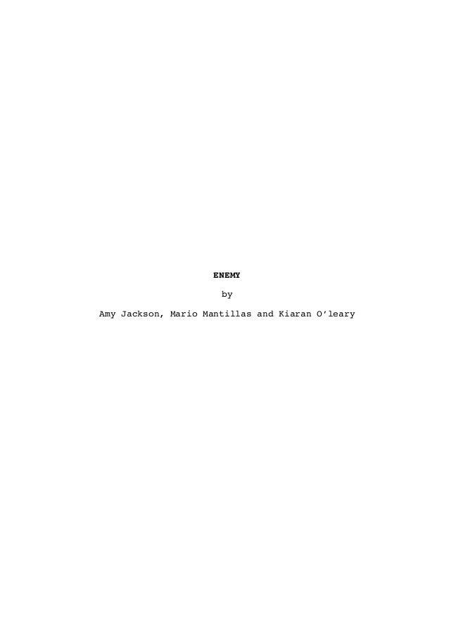 !                        ENEMY                          by    Amy Jackson, Mario Mantillas and Kiaran O'leary