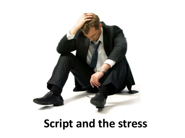 Script and the stress