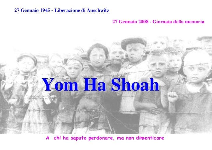 27 Gennaio 1945 - Liberazione di Auschwitz                                             27 Gennaio 2008 - Giornata della me...