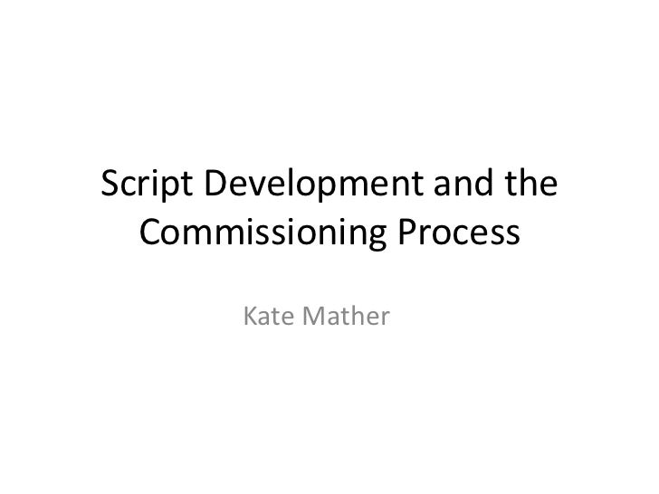 Script Development and the  Commissioning Process        Kate Mather