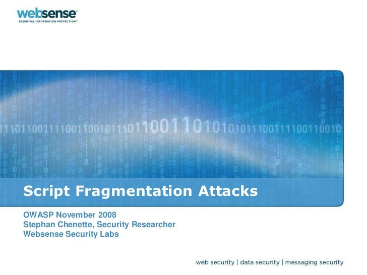 Script Fragmentation AttacksOWASP November 2008Stephan Chenette, Security ResearcherWebsense Security Labs